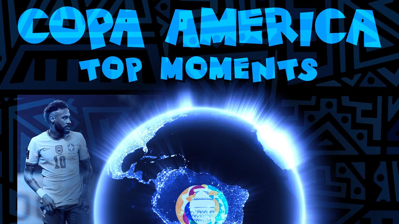 Copa América 2021: Top Moments